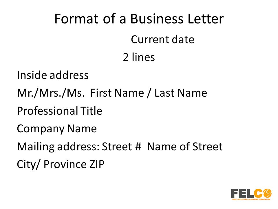 Format of a Business Letter Current date 2 lines Inside address Mr./Mrs./Ms. First Name / Last Name Professional Title Company Name Mailing address: S