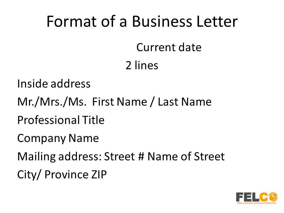 Format of a Business Letter Current date 2 lines Inside address Mr./Mrs./Ms.