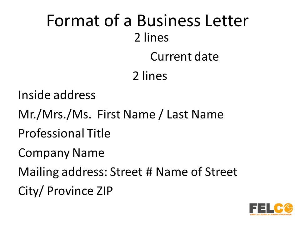Format of a Business Letter 2 lines Current date 2 lines Inside address Mr./Mrs./Ms.