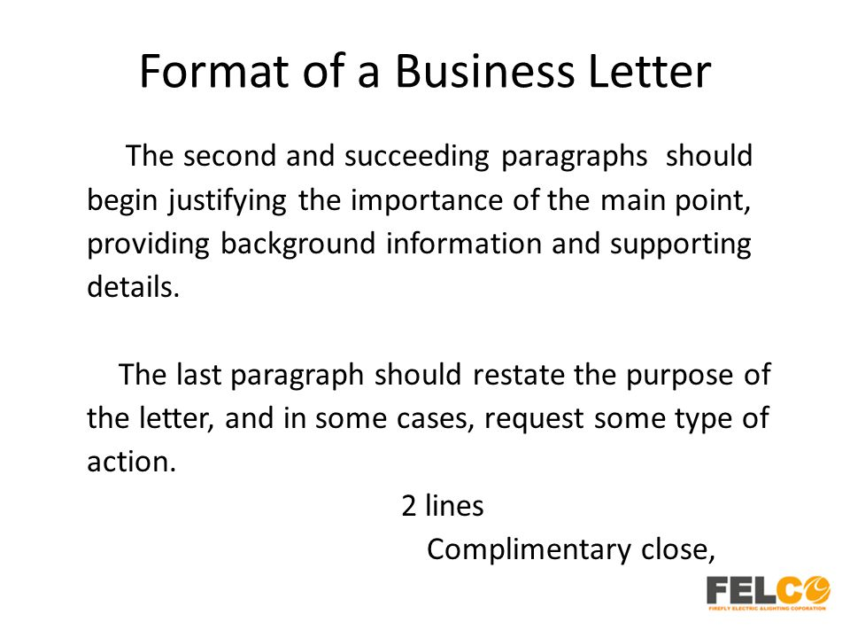 Format of a Business Letter The second and succeeding paragraphs should begin justifying the importance of the main point, providing background inform