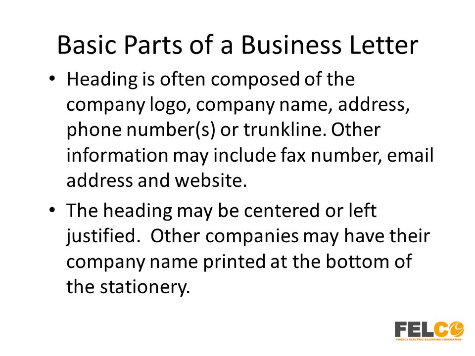 Basic Parts of a Business Letter Heading is often composed of the company logo, company name, address, phone number(s) or trunkline.