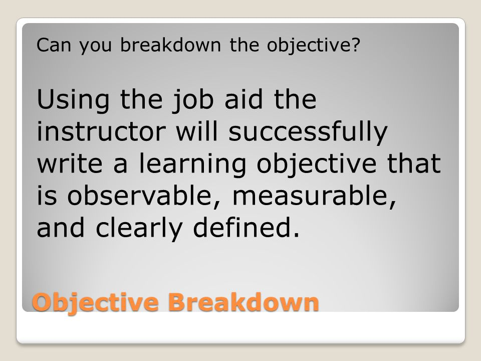 Objective Breakdown Can you breakdown the objective.