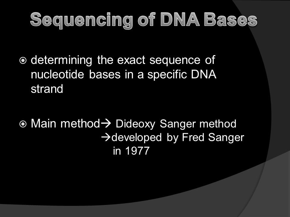  determining the exact sequence of nucleotide bases in a specific DNA strand  Main method  Dideoxy Sanger method  developed by Fred Sanger in 1977