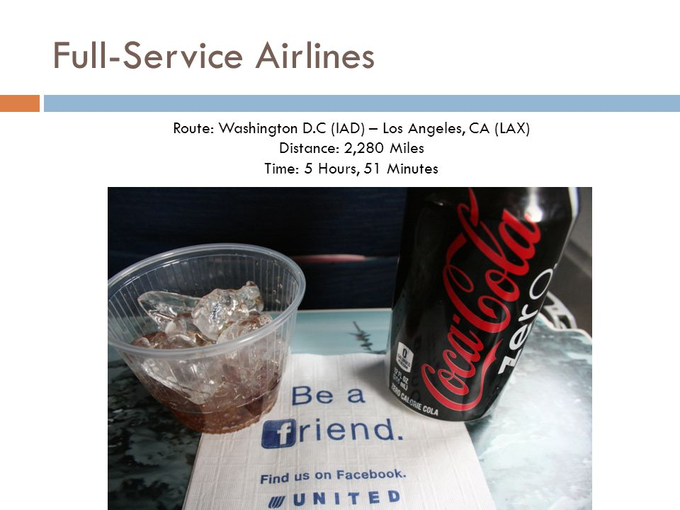 Full-Service Airlines Route: Washington D.C (IAD) – Los Angeles, CA (LAX) Distance: 2,280 Miles Time: 5 Hours, 51 Minutes