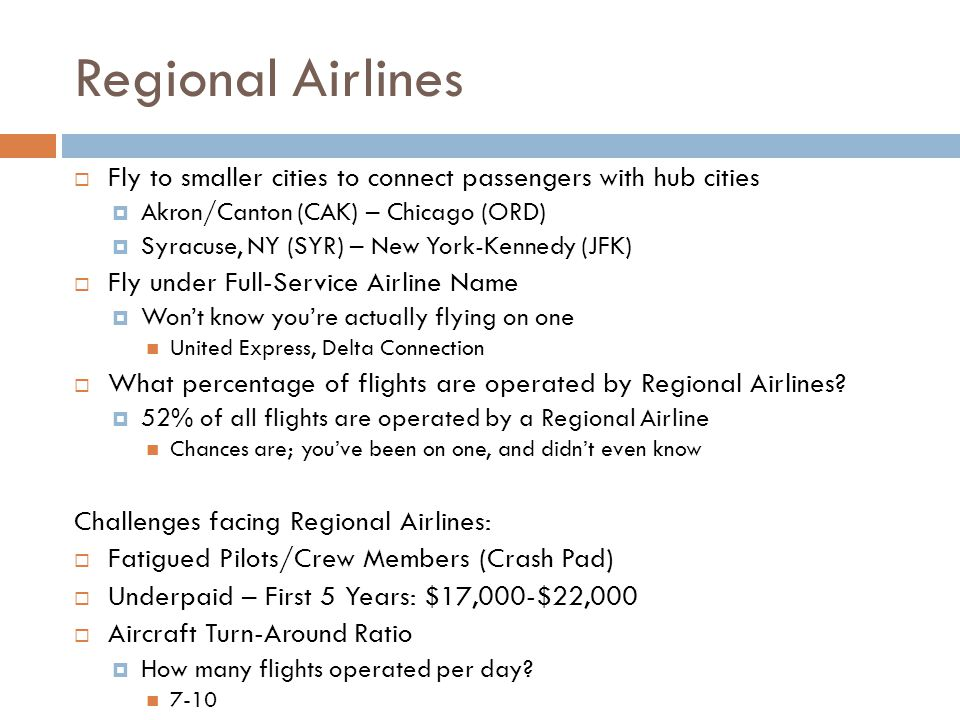 Regional Airlines  Fly to smaller cities to connect passengers with hub cities  Akron/Canton (CAK) – Chicago (ORD)  Syracuse, NY (SYR) – New York-K