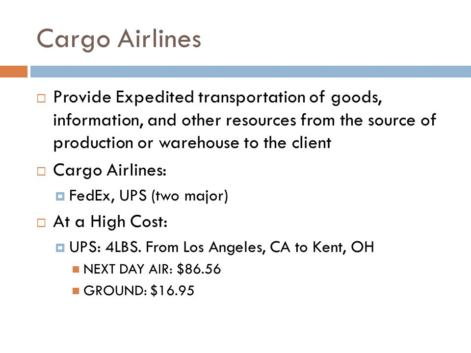 Cargo Airlines  Provide Expedited transportation of goods, information, and other resources from the source of production or warehouse to the client