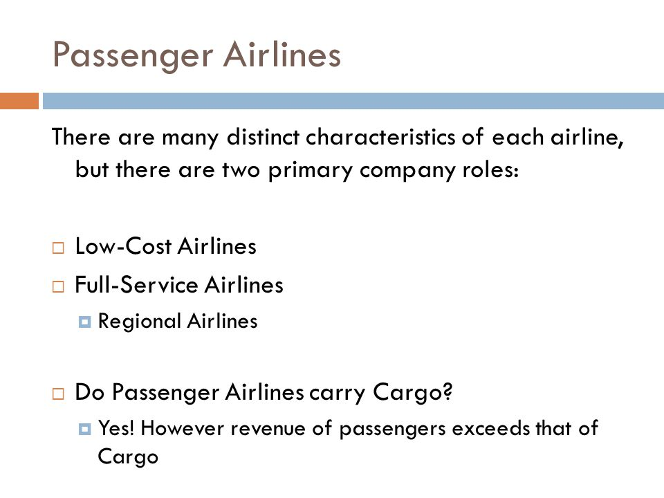 Passenger Airlines There are many distinct characteristics of each airline, but there are two primary company roles:  Low-Cost Airlines  Full-Servic