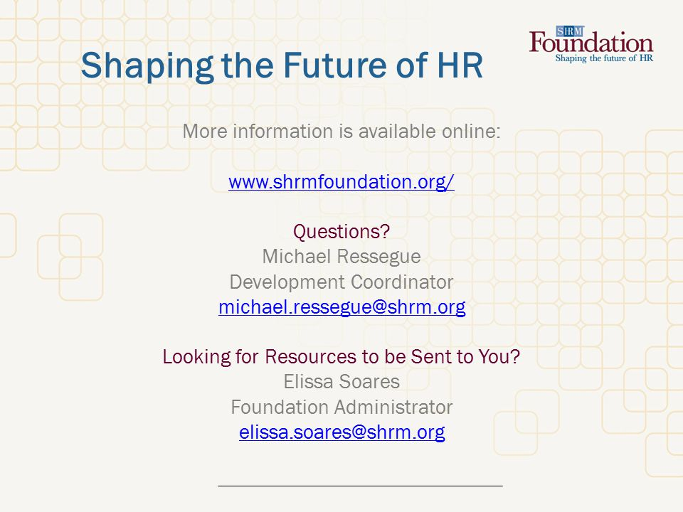 Shaping the Future of HR More information is available online:   Questions.