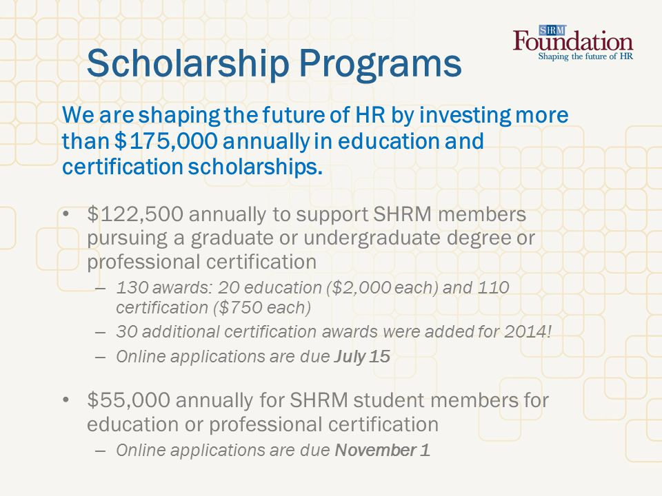 Scholarship Programs We are shaping the future of HR by investing more than $175,000 annually in education and certification scholarships.