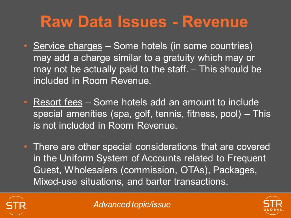 Raw Data Issues - Revenue Service charges – Some hotels (in some countries) may add a charge similar to a gratuity which may or may not be actually pa