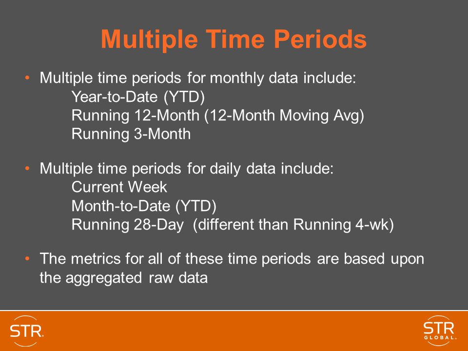 Multiple Time Periods Multiple time periods for monthly data include: Year-to-Date (YTD) Running 12-Month (12-Month Moving Avg) Running 3-Month Multip