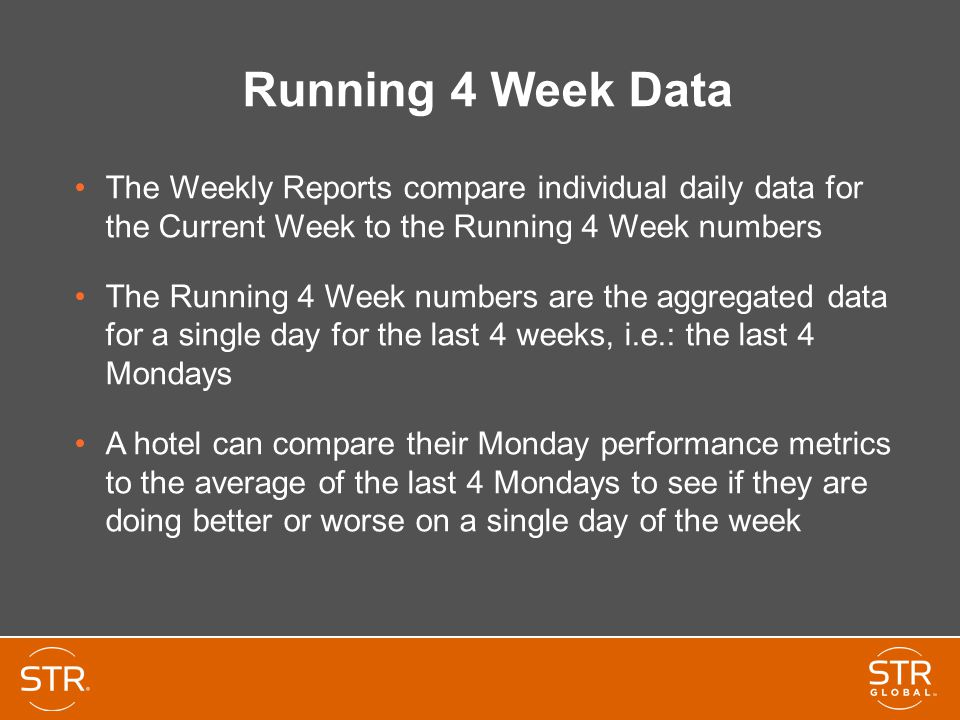 Running 4 Week Data The Weekly Reports compare individual daily data for the Current Week to the Running 4 Week numbers The Running 4 Week numbers are