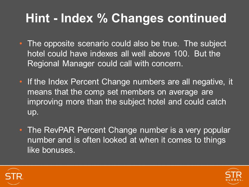 Hint - Index % Changes continued The opposite scenario could also be true. The subject hotel could have indexes all well above 100. But the Regional M