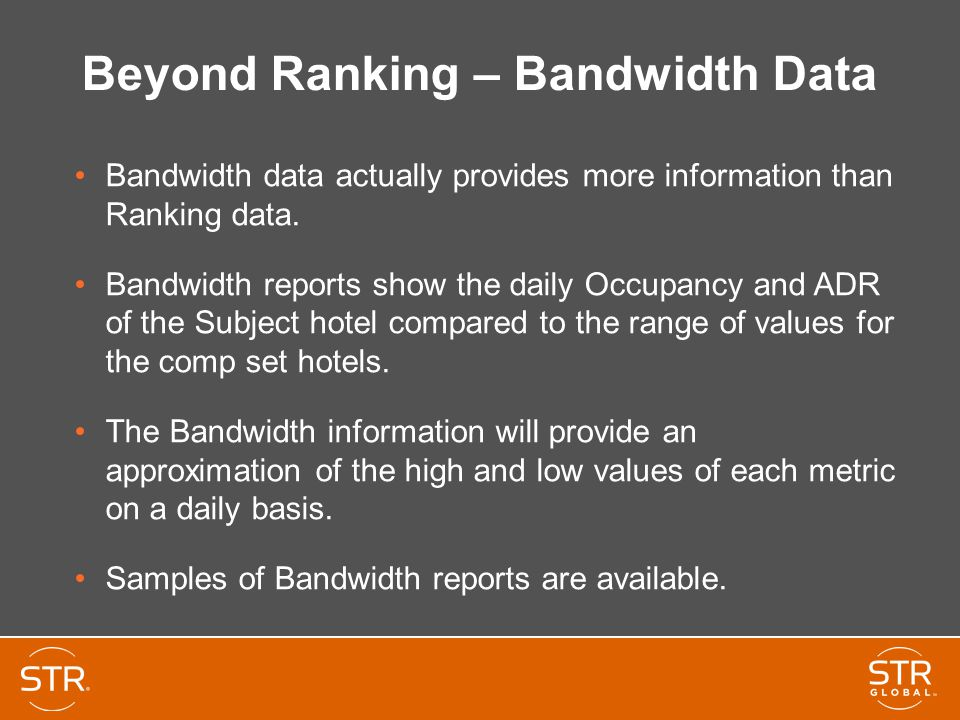 Beyond Ranking – Bandwidth Data Bandwidth data actually provides more information than Ranking data. Bandwidth reports show the daily Occupancy and AD