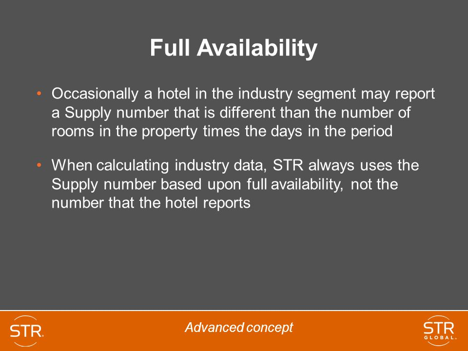 Full Availability Occasionally a hotel in the industry segment may report a Supply number that is different than the number of rooms in the property t