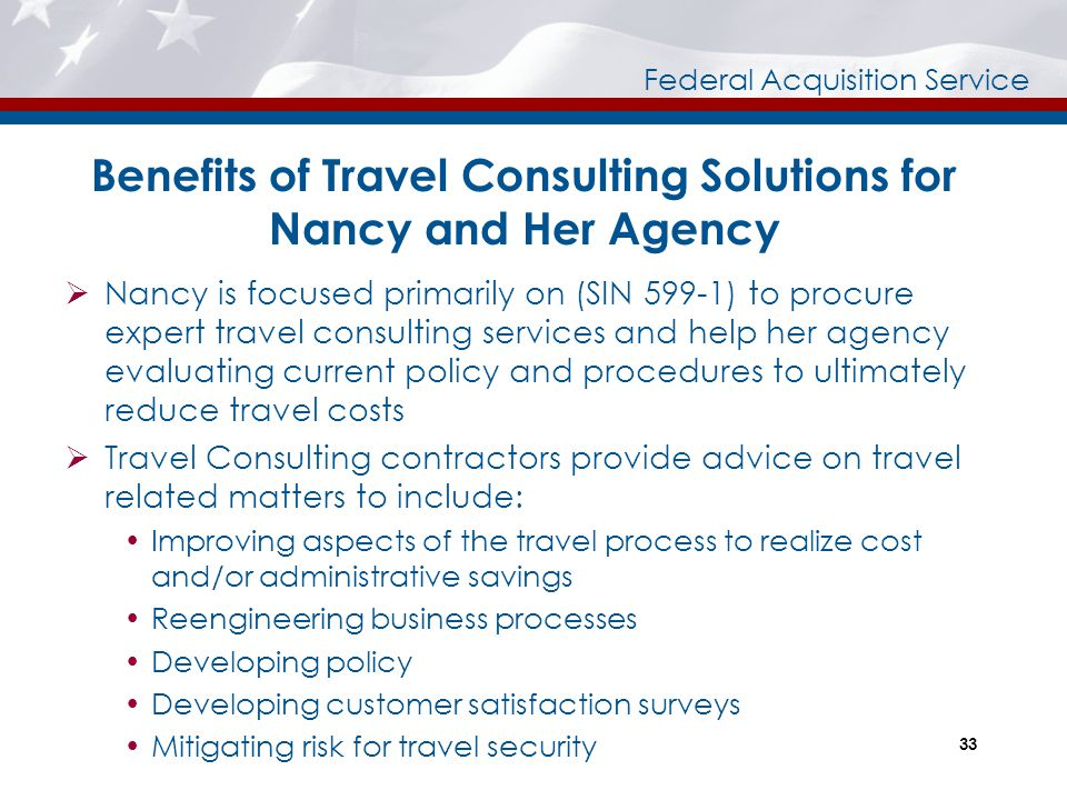 Federal Acquisition Service Benefits of Travel Consulting Solutions for Nancy and Her Agency  Nancy is focused primarily on (SIN 599-1) to procure ex