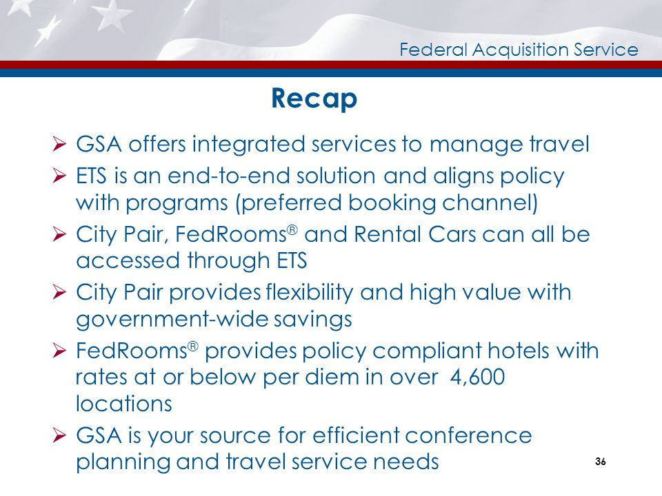 Federal Acquisition Service Recap  GSA offers integrated services to manage travel  ETS is an end-to-end solution and aligns policy with programs (p