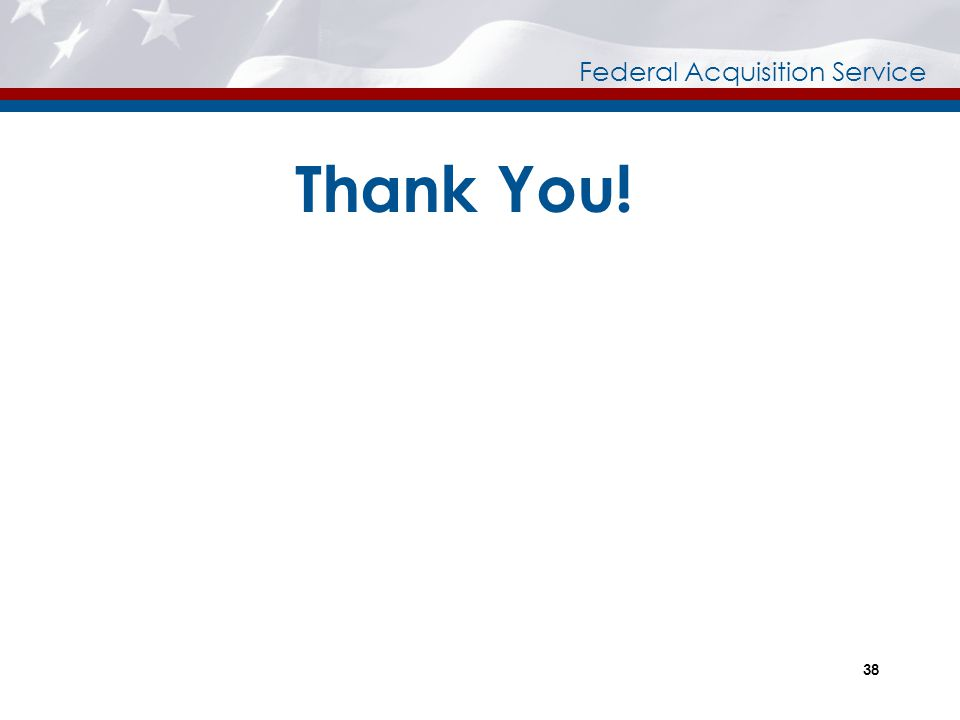 Federal Acquisition Service Thank You! travel.programs@gsa.gov Or Call 888-472-5585 For additional information visit: www.gsa.gov/travel 38