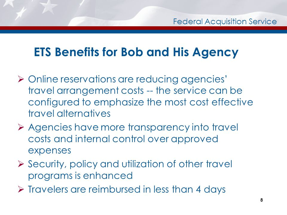 Federal Acquisition Service ETS Benefits for Bob and His Agency  Online reservations are reducing agencies' travel arrangement costs -- the service c