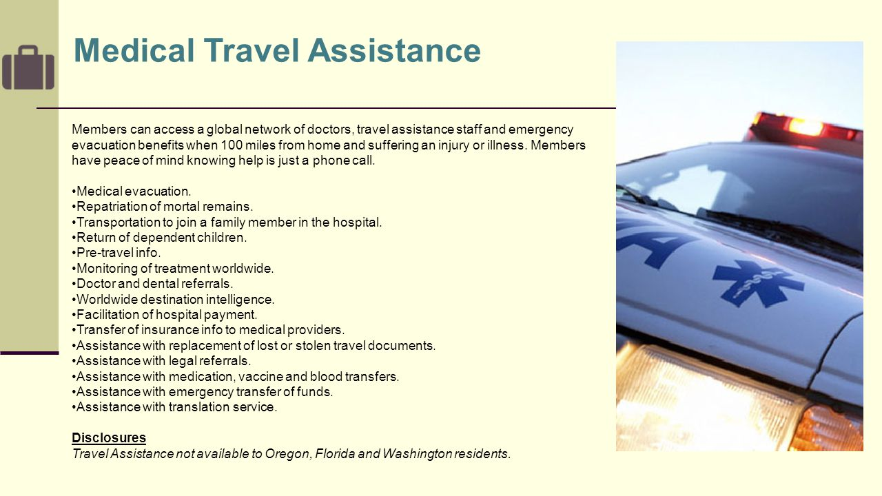 Members can access a global network of doctors, travel assistance staff and emergency evacuation benefits when 100 miles from home and suffering an injury or illness.