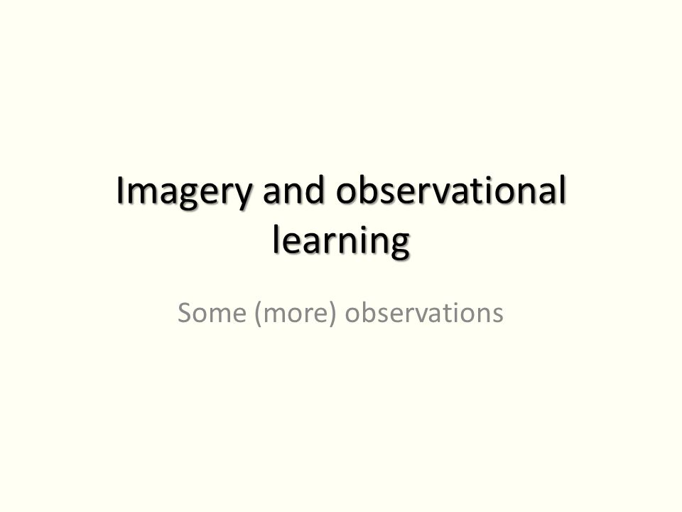 Imagery and observational learning Some (more) observations