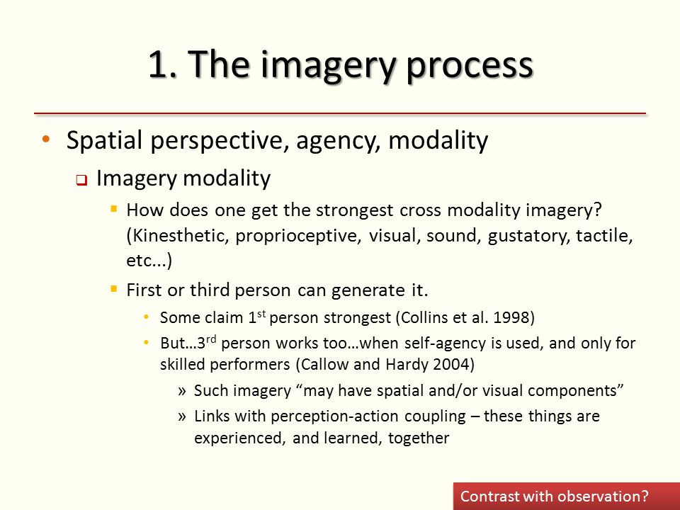 1. The imagery process Spatial perspective, agency, modality  Imagery modality  How does one get the strongest cross modality imagery? (Kinesthetic,