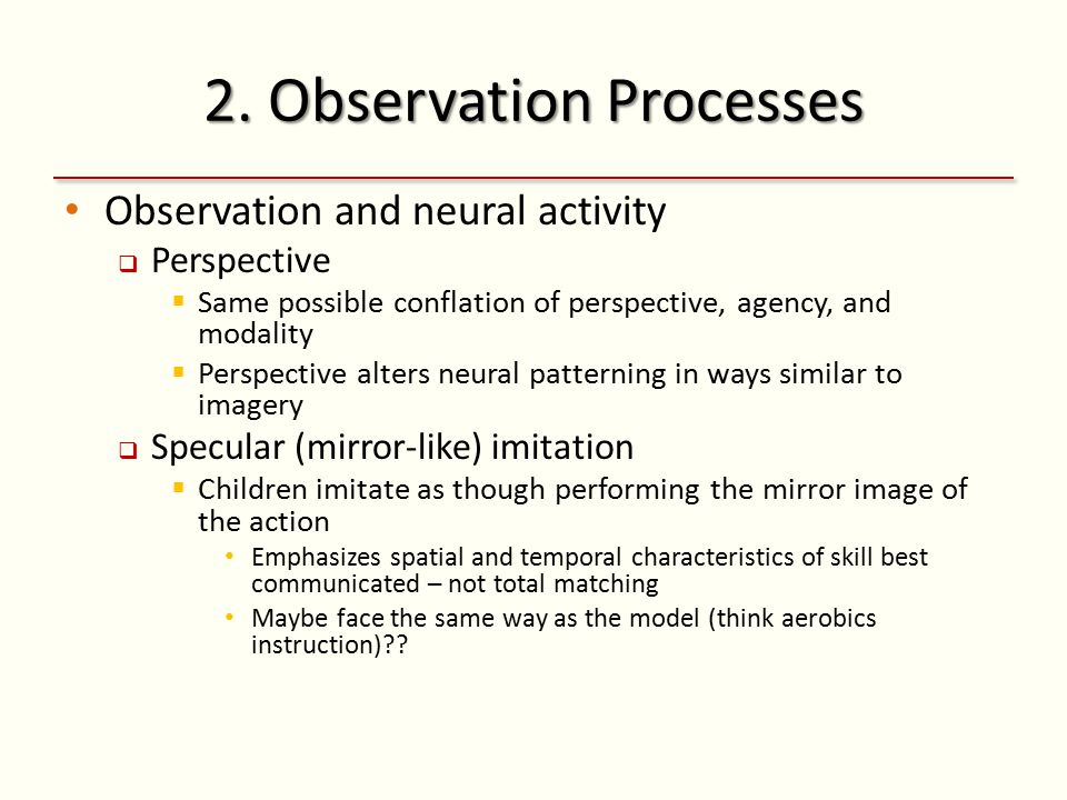 2. Observation Processes Observation and neural activity  Perspective  Same possible conflation of perspective, agency, and modality  Perspective a