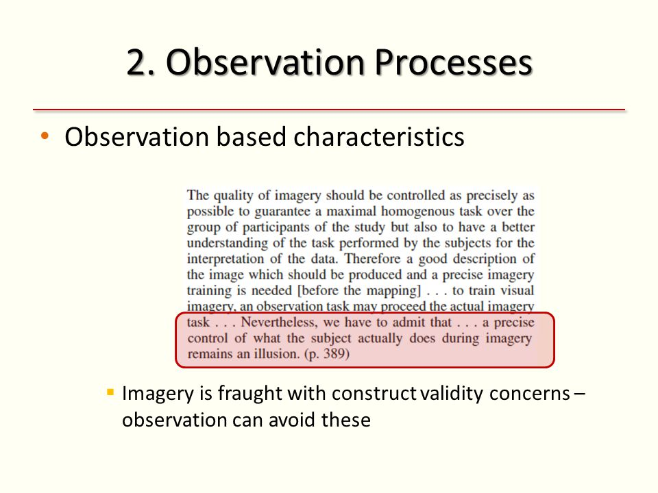 2. Observation Processes Observation based characteristics  Imagery is fraught with construct validity concerns – observation can avoid these