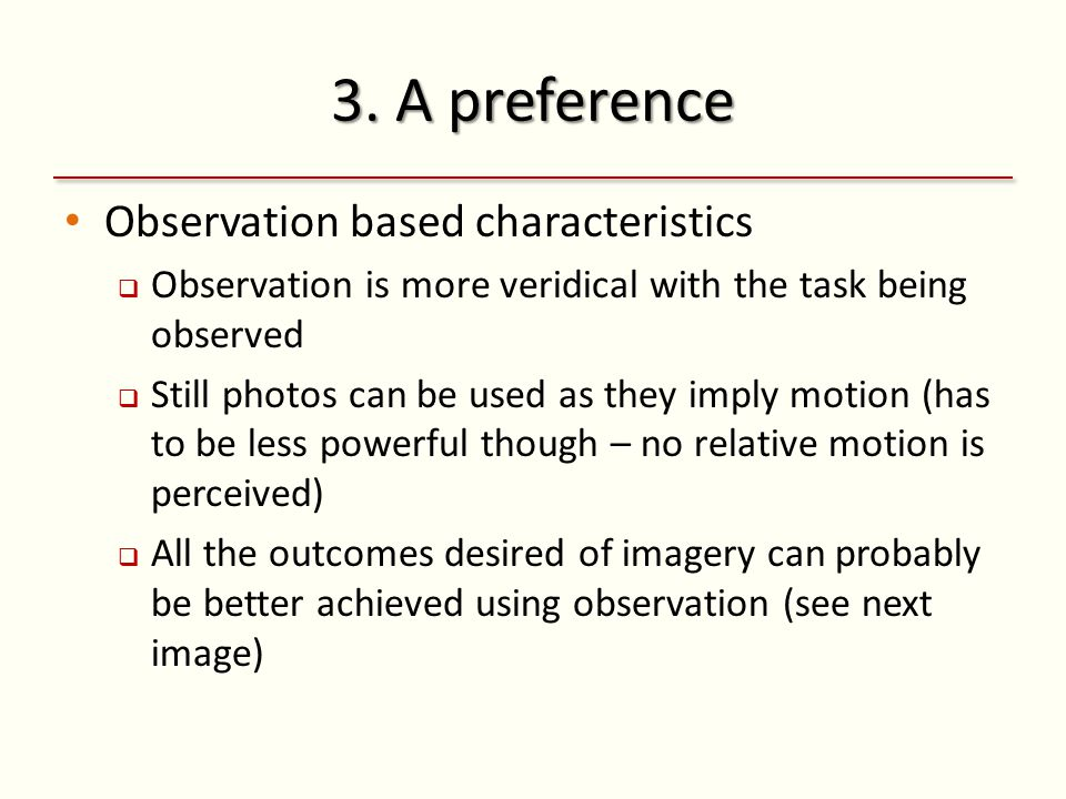 3. A preference Observation based characteristics  Observation is more veridical with the task being observed  Still photos can be used as they impl