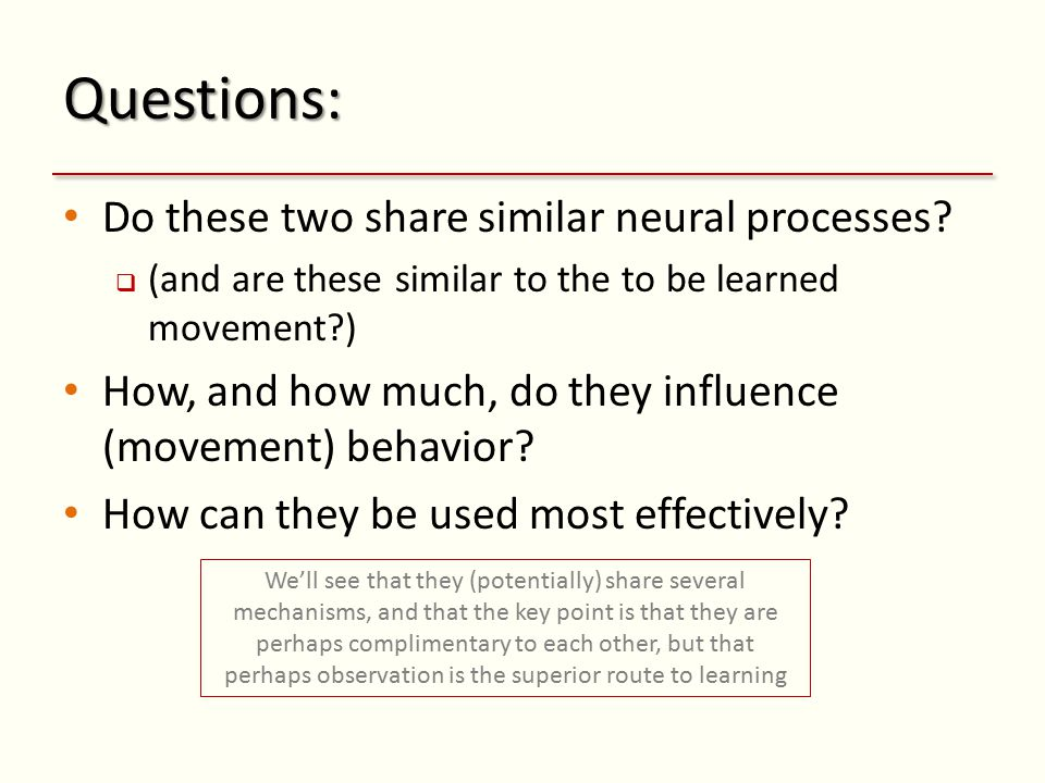 Questions: Do these two share similar neural processes?  (and are these similar to the to be learned movement?) How, and how much, do they influence