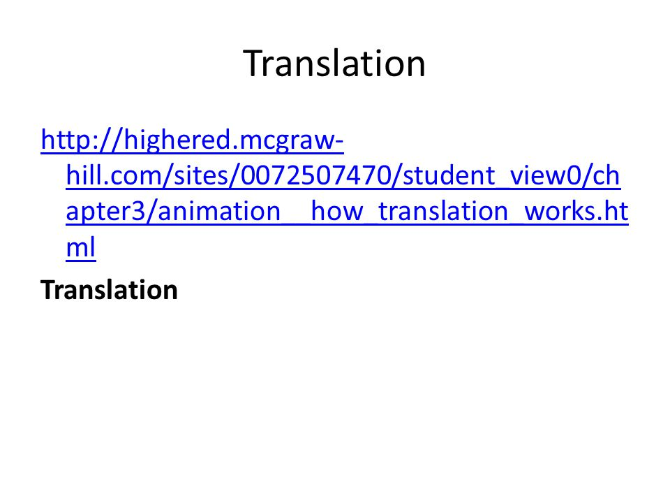 Translation http://highered.mcgraw- hill.com/sites/0072507470/student_view0/ch apter3/animation__how_translation_works.ht ml Translation