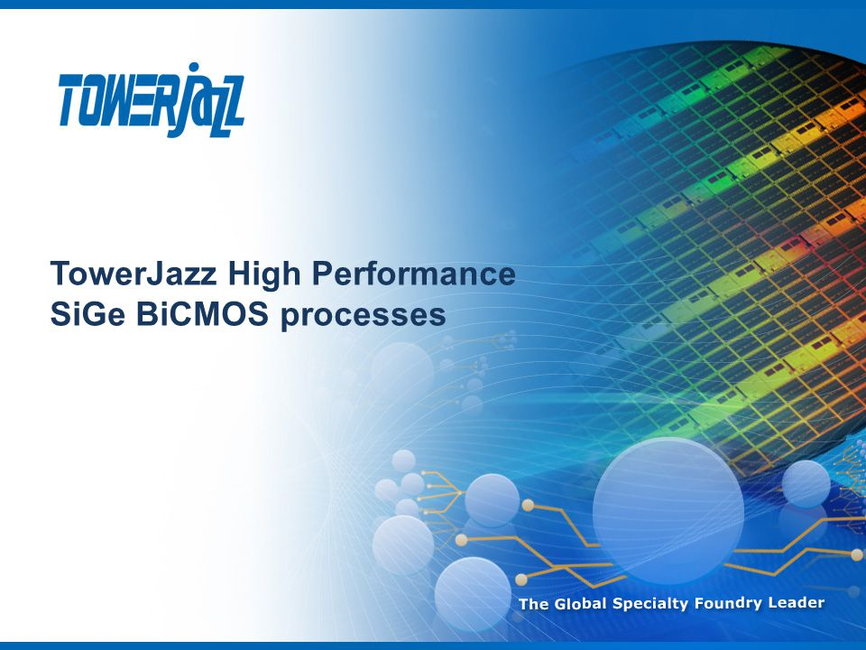 TowerJazz High Performance SiGe BiCMOS processes