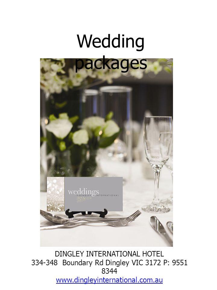 DINGLEY INTERNATIONAL HOTEL 334-348 Boundary Rd Dingley VIC 3172 P: 9551 8344 www.dingleyinternational.com.au Wedding packages
