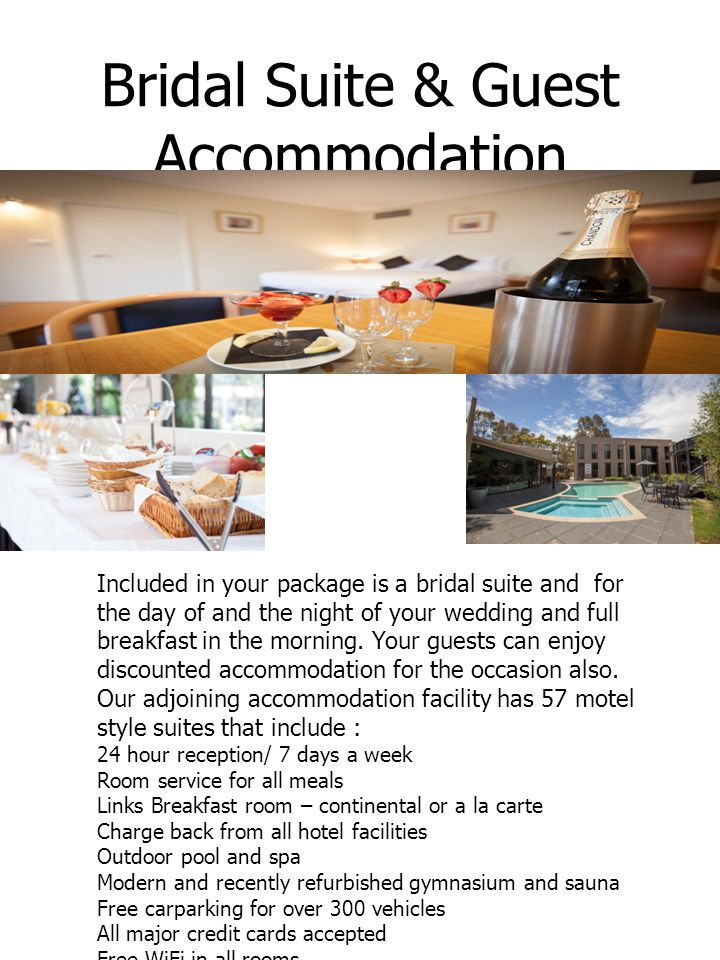 Bridal Suite & Guest Accommodation Included in your package is a bridal suite and for the day of and the night of your wedding and full breakfast in the morning.