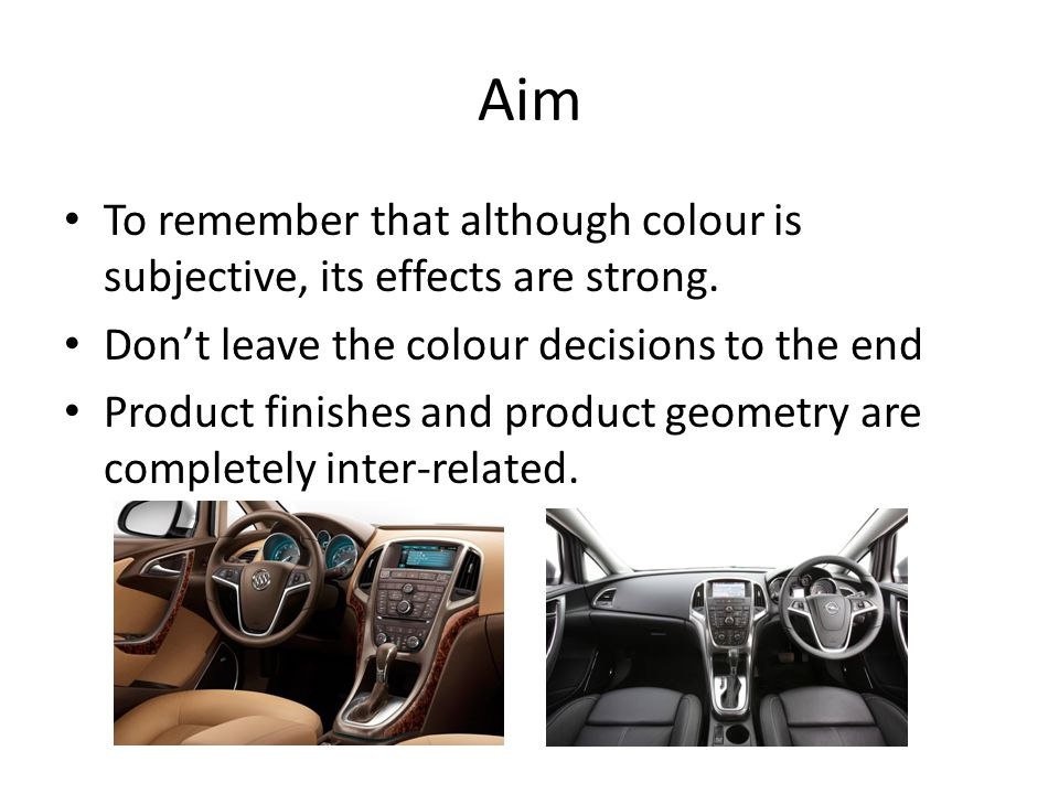 Aim To remember that although colour is subjective, its effects are strong. Don't leave the colour decisions to the end Product finishes and product g