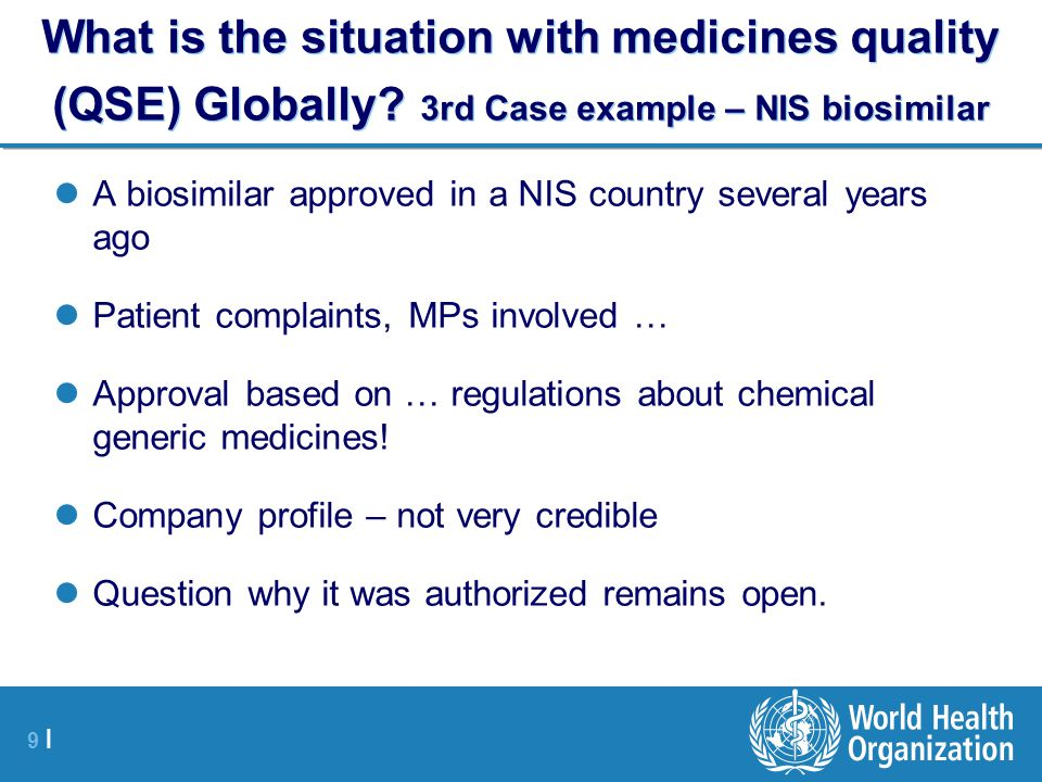 9 |9 | What is the situation with medicines quality (QSE) Globally.