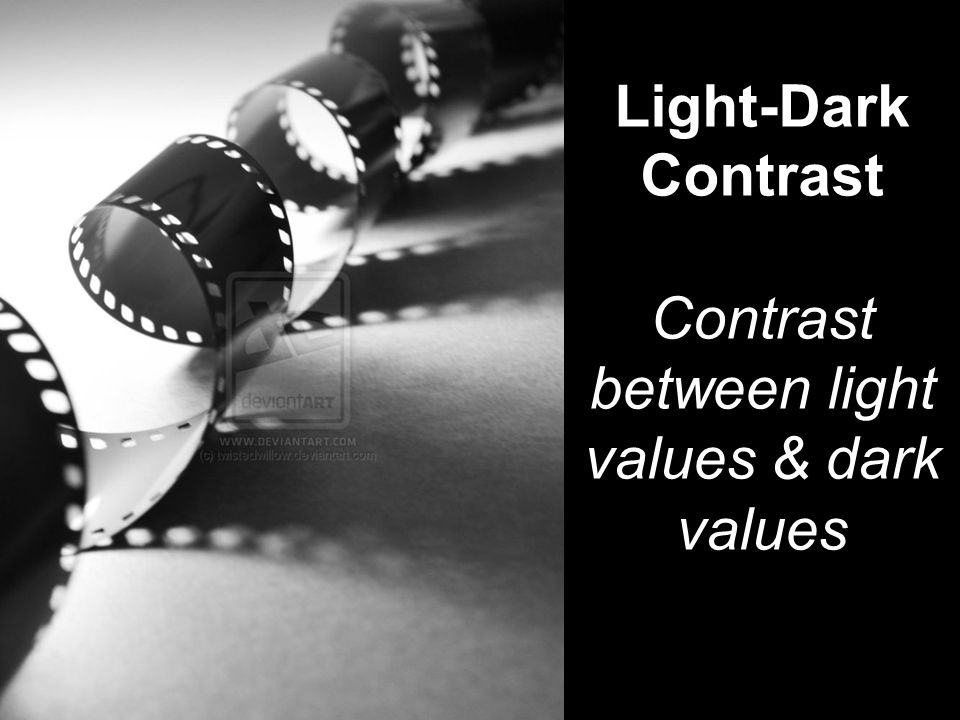 Light-Dark Contrast Contrast between light values & dark values