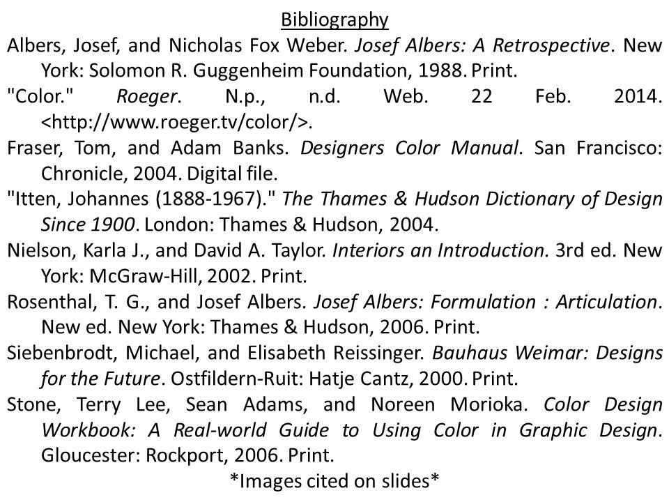 Bibliography Albers, Josef, and Nicholas Fox Weber. Josef Albers: A Retrospective. New York: Solomon R. Guggenheim Foundation, 1988. Print.