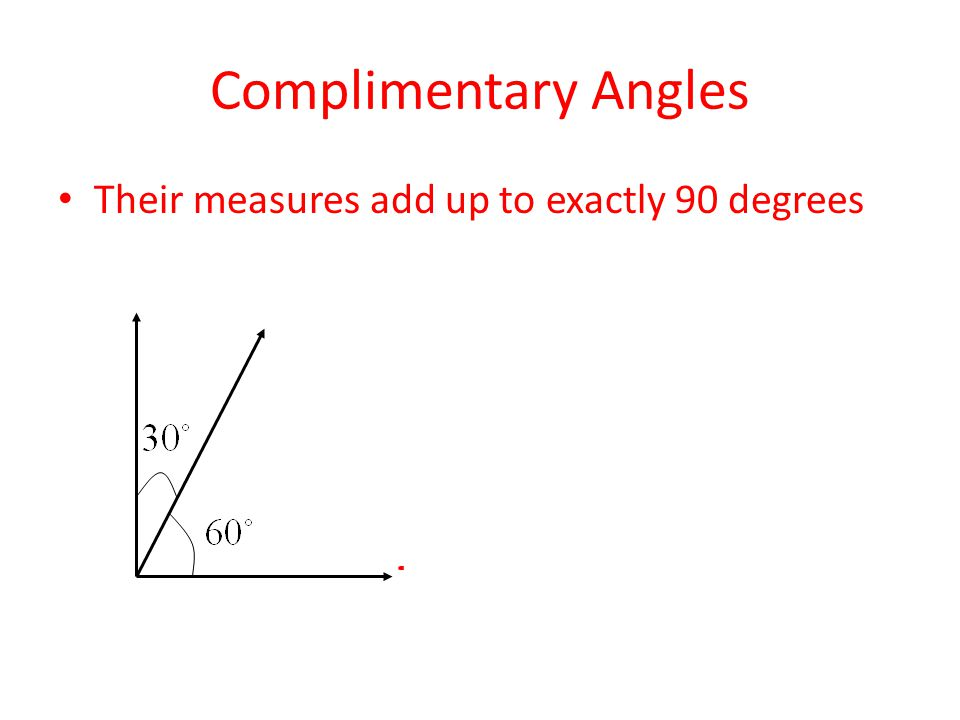 Complimentary Angles Their measures add up to exactly 90 degrees