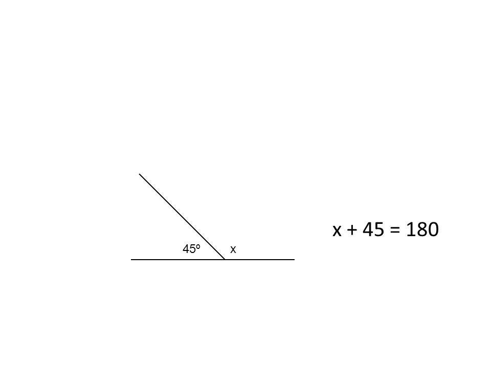 45ºx x + 45 = 180