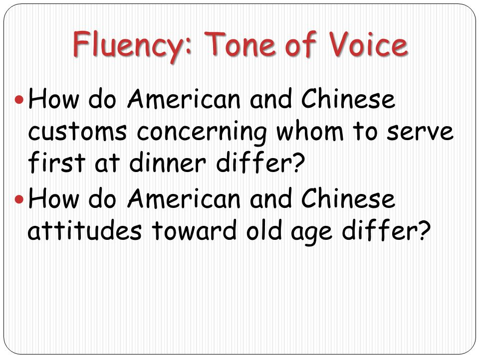 Fluency: Tone of Voice How do American and Chinese customs concerning whom to serve first at dinner differ.