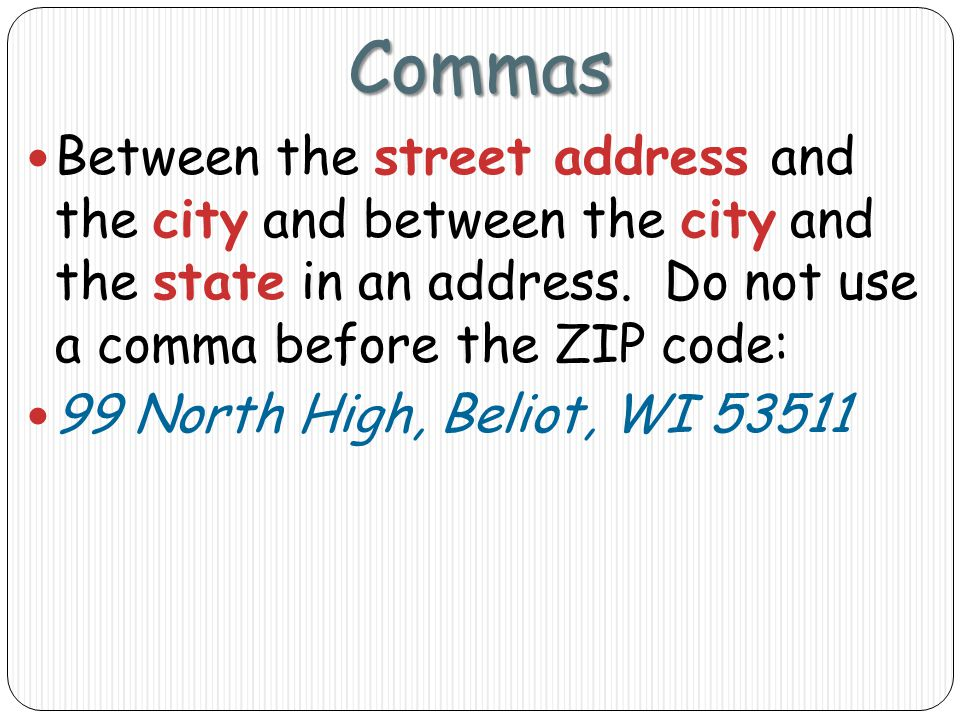 Commas Between the street address and the city and between the city and the state in an address.