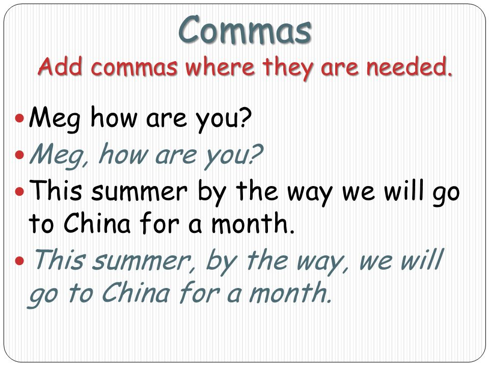 Commas Add commas where they are needed. Meg how are you.