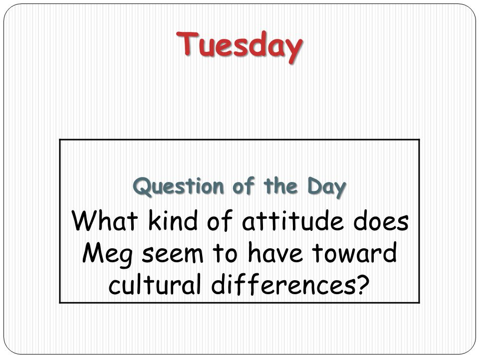 Tuesday Question of the Day What kind of attitude does Meg seem to have toward cultural differences