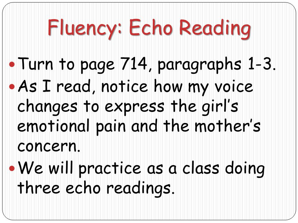 Fluency: Echo Reading Turn to page 714, paragraphs 1-3.