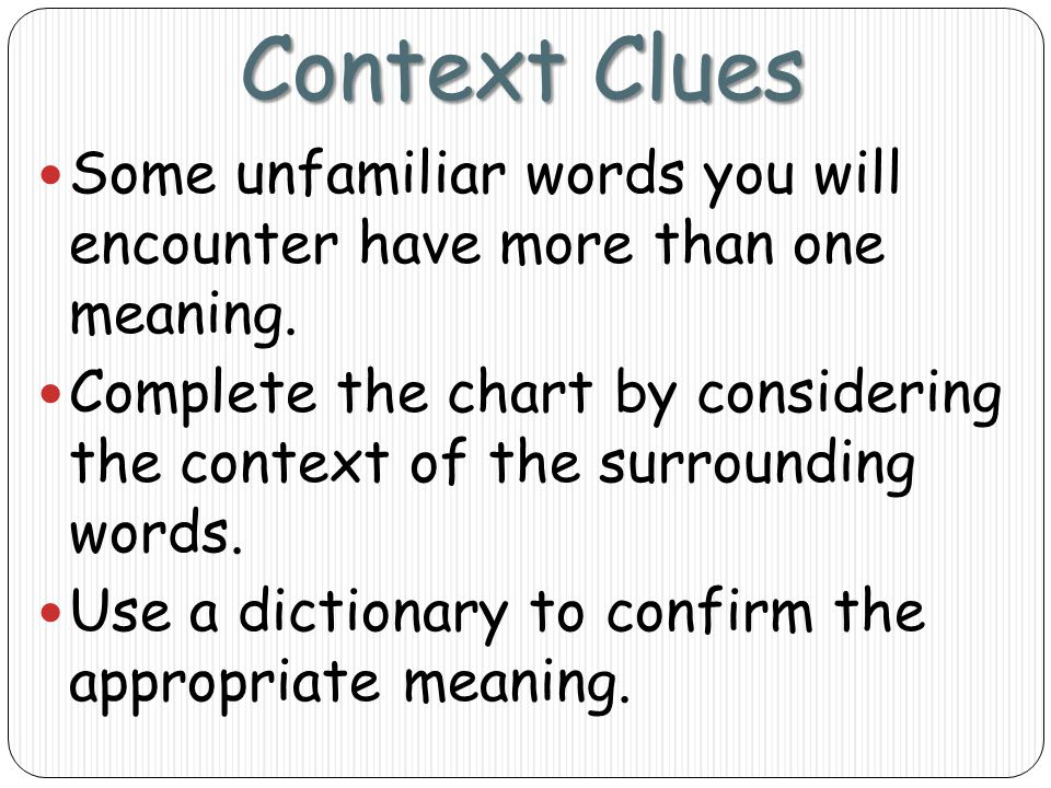Context Clues Some unfamiliar words you will encounter have more than one meaning.
