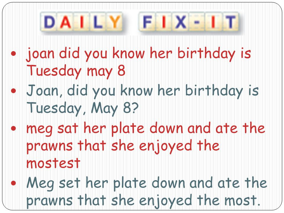 joan did you know her birthday is Tuesday may 8 Joan, did you know her birthday is Tuesday, May 8.