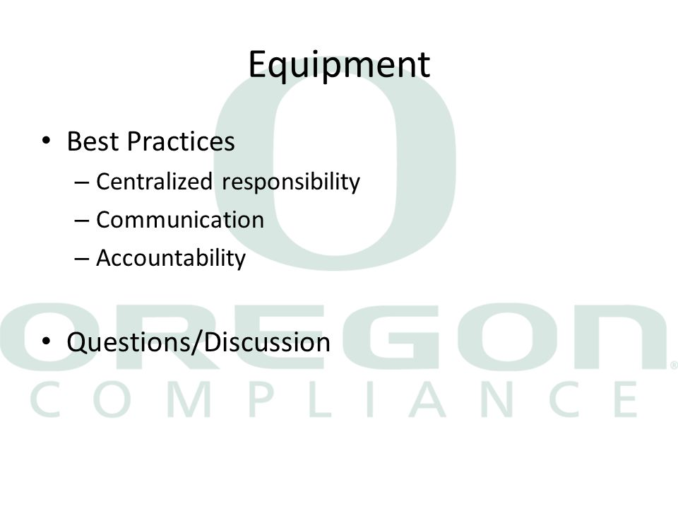 Equipment Best Practices – Centralized responsibility – Communication – Accountability Questions/Discussion