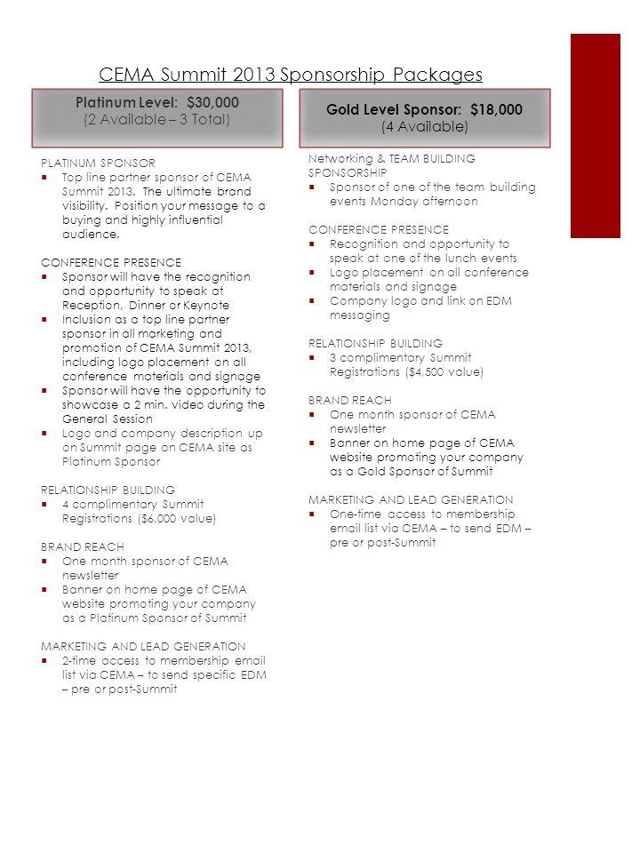 CEMA Summit 2013 Sponsorship Packages Platinum Level: $30,000 (2 Available – 3 Total) PLATINUM SPONSOR  Top line partner sponsor of CEMA Summit 2013.