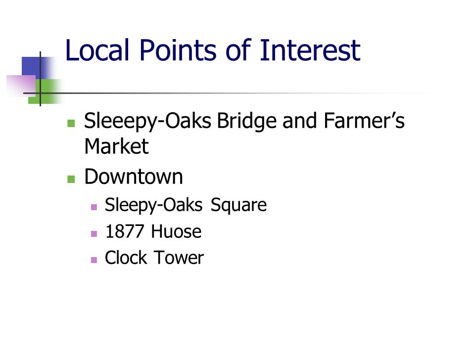 Local Points of Interest Sleeepy-Oaks Bridge and Farmer's Market Downtown Sleepy-Oaks Square 1877 Huose Clock Tower